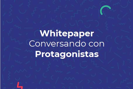 Whitepaper Conversando con protagonistas